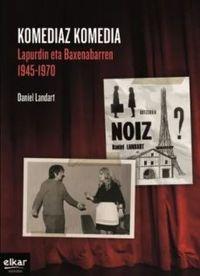 Komediaz Komedia (lapurdin Eta Baxenabarren 1945-1970) - Daniel Landart