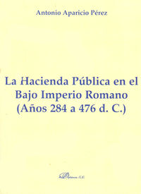 hacienda publica en el bajo imperio romano, la (284-476) - Antonio Aparicio Perez