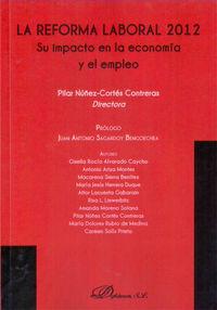 Reforma Laboral 2012, La - Su Impacto En La Economia Y El Empleo - Pilar Nuñez-Cortes Contreras / [ET AL. ]
