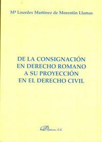 de la consignacion en derecho romano a su proyeccion en el derecho civil - Mª Lourdes Martinez De Morentin Llamas