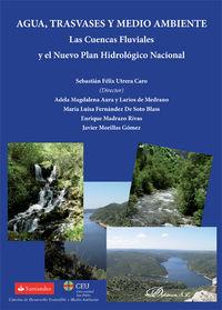 Agua, Trasvases Y Medio Ambiente - Las Cuencas Fluviales Y El Nuevo Plan Hidrologico Nacional - Sebastian Felix Utrera Caro