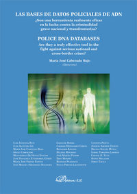 BASES DE DATOS POLICIALES DE ADN, LAS - ¿SON UNA HERRAMIENTA REALMENTE EFICAZ EN LA LUCHA CONTRA LA CRIMINALIDAD GRAVE NACIONAL Y TRANSFRONTERIZA? = POLICE DNA DATABASES. ARE THEY A TRULY EFFECTIVE TOOL IN THE FIGHT AGAINST SE