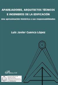 Aparejadores, Arquitectos, Tecnicos E Ingenieros De La Edificacion - Una Aproximacion Historica De Sus Responsabilidades - Luis Javier Cuenca Lopez