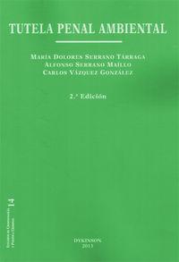 (2ª Ed. )  Tutela Penal Ambiental - Maria Dolores  Serrano Tarraga  /  Alfonso   Serrano Maillo  /  Carlos  Vazquez Gonzalez
