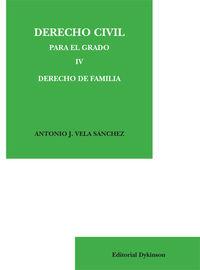 Derecho Civil Para El Grado Iv - Derecho De Familia - Antonio J. Vela Sanchez
