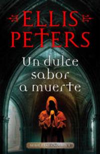 Un Dulce Sabor A Muerte (fray Cadfael 1) - Ellis Peters
