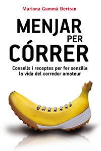 MENJAR PER CORRER - CONSELLS I RECEPTES PER FER SENZILLA LA VIDA DEL CORREDOR AMATEUR