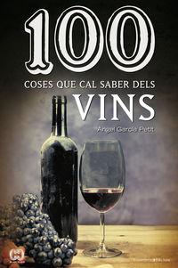 100 Coses Que Cal Saber De Vins - Angel Garcia Petit