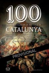 100 Moments Clau De La Historia De Catalunya - Agusti Alcoberro Pericay
