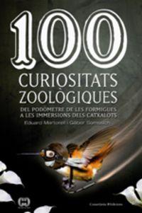 100 Curiositats Zoologiques - Del Podometre De Les Formigues A Les Immersions Dels Catxalots - Eduard Martorell I Sabate / Gabor Somssich