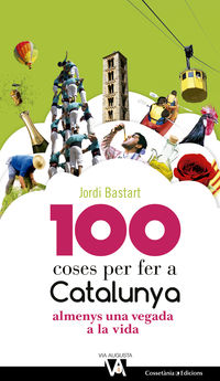 100 Coses Per Fer A Catalunya - Almenys Una Vegada A La Vida - Jordi Bastart I Casse