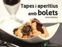 Tapes I Aperitius Amb Bolets - Carlos Robafum