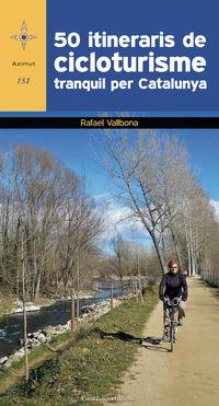 50 Itineraris De Cicloturisme Tranquil Per Catalunya - Rafael Vallbona
