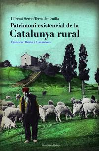 Patrimoni Existencial De La Catalunya Rural - (i Premi Serret Terra De Cruilla) La - Francesc Roma I Casanovas