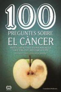 100 PREGUNTES SOBRE EL CANCER - MITES I REALITATS D'UNA MALALTIA QUE ENS POT AFECTAR A TOTS
