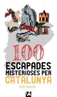 100 Escapades Misterioses Per Catalunya - Jordi Desvilar Ros