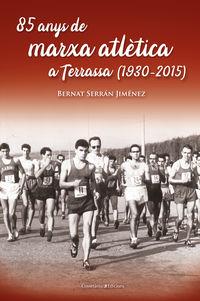 85 ANYS DE MARXA ATLETICA A TERRASSA (1930-2015)