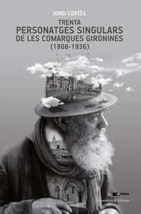 Trenta Personatges Singulars De Les Comarques Gironines (1808-1936) - Jordi Cortes