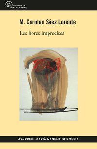 Hores Imprecises, Les (premi Maria Manent De Poesia 2018) - M. Carmen Saez Lorente