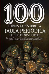 100 Curiositats Sobre La Taula Periodia I Els Elements Quimics - Santiago Alvarez / Eduard Cremades / Josep Duran / Duran Xavier / Claudi Mans / Pep Anton Vieta