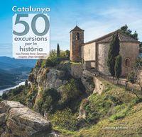 CATALUNYA: 50 EXCURSIONS PER LA HISTORIA
