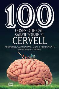 100 COSES QUE CAL SABER SOBRE EL CERVELL - NEURONES, CONNEXIONS, GENS I PENSAMENTS