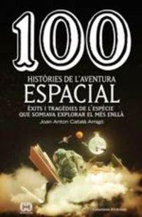 100 Histories De L'aventura Espacial - Joan Anton Catala Amigo