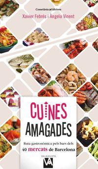 Cuines Amagades - Ruta Gastronomica Pels Bars Dels 40 Mercats De Barcelona - Xavier Febres Verdu / Angela Vinent Besalduch