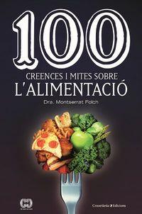 100 Creences I Mites Sobre L'alimentacio - Montserrat Folch