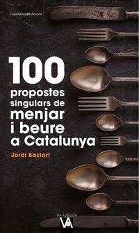 100 Propostes Singulars De Menjar I Beure A Catalunya - Jordi Bastart