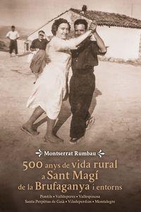 500 Anys De Vida Rural A Sant Magi De La Brufaganya I Entorns - Pontils / Valldeperes / Vallespinosa / Santa Perpetua De Gaia / Viladeperdius - Montserrat Rumbau Serra