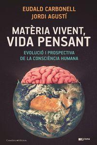 MATERIA VIVENT, VIDA PENSAT - EVOLUCIO I PROSPECTIVA DE LA CONSCIENCIA HUMANA