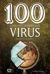 100 Coses Que Cal Saber Dels Virus - Daniel Closa Autet
