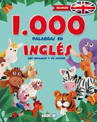 1000 Palabras En Ingles, Los Animales Y Su Mundo - Aa. Vv.