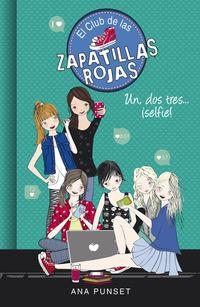 Club De Las Zapatillas Rojas 11 - Uno, Dos, Tres. .. ¡selfie! - Ana Punset