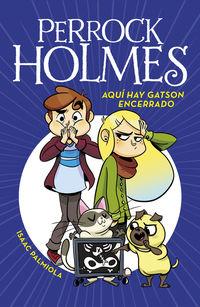 Perrock Holmes 5 - Aqui Hay Gatson Encerrado - Isaac Palmiola