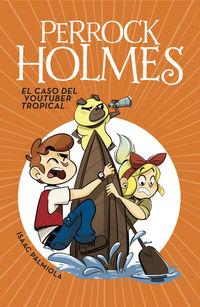 Perrock Holmes 6 - El Caso Del Youtuber Tropical - Isaac Palmiola