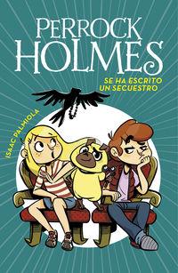 Perrock Holmes 7 - Se Ha Escrito Un Secuestro - Isaac Palmiola