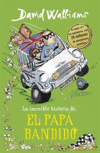 PAPA BANDIDO, EL - LA INCREIBLE HISTORIA DE. ..