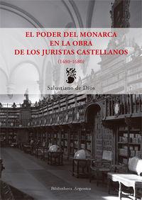 poder del monarca en la obra de los juristas castellanos, el (1480-1680) - Salustiano De Dios