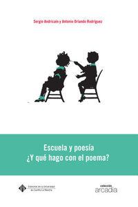 Escuela Y Poesia - ¿y Que Hago Con El Poema? - Antonio Orlando Rodriguez / Sergio Andricain Hernandez