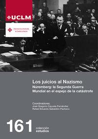 JUICIOS AL NAZISMO, LOS - NUREMBERG: LA SEGUNDA GUERRA MUNDIAL EN EL ESPEJO DE LA CATASTROFE