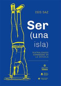 SER (UNA ISLA) - TEATRALIDADES EXPANDIDAS EN LA ESCUELA