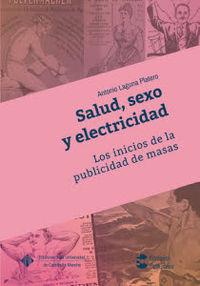 Salud, Sexo Y Electricidad - Los Inicios De La Publicidad De Masas - Antonio Laguna Platero