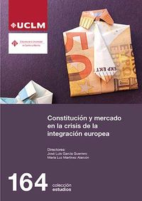 constitucion y mercado en la crisis de la integracion - Jose Luis Garcia Guerrero