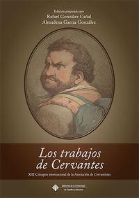 TRABAJOS DE CERVANTES, LOS - XIII COLOQUIO INTERNACIONAL DE LA ASOCIACION DE CERVANTISTAS
