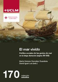 MAR VIVIDO, EL - PERFILES SOCIALES DE LAS GENTES DE MAR EN LA LARGA DURACION (SIGLOS XV-XXI)