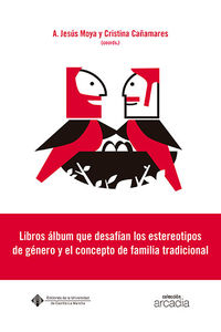 LIBROS ALBUM QUE DESAFIAN LOS ESTEREOTIPOS DE GENERO Y EL CONCEPTO DE FAMILIA TRADICIONAL - ANALISIS SEMIOTICO Y MULTIMODAL