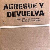 AGREGUE Y DEVUELVA - MAIL ART EN LAS COLECCIONES DEL MIDE-CIANT / UCLM