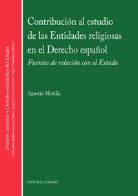 Contribucion Al Estudio De Las Entidades Religiosas En El Derecho Español - Fuentes De Relacion Con El Estado - Agustin Motilla